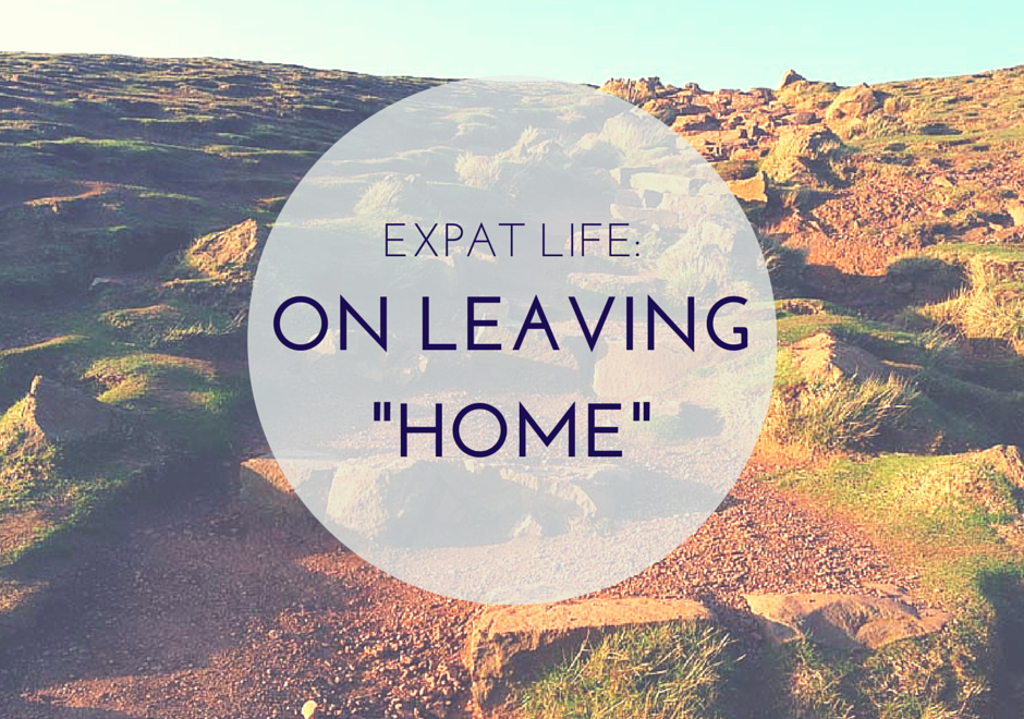 "Expat Life: On Leaving ""Home"""